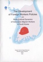 The Development of Foreign Workers Policies on Socio-Cultural Dynamics of Indonesian Migrant Workers in South Korea